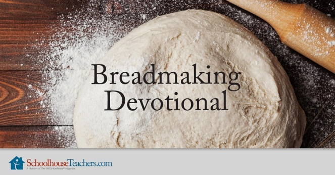 Schoolhouse Teachers Breadmaking Devotional